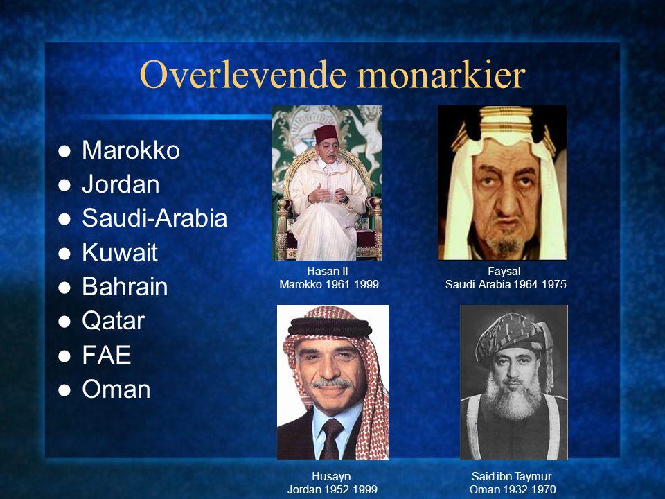 Overlevende monarkier Marokko Jordan Saudi-Arabia Kuwait Bahrain Qatar FAE Oman Hasan II Marokko 1961-1999 Faysal Saudi-Arabia 1964-1975 Husayn Jordan 1952-1999 Said ibn Taymur Oman 1932-1970