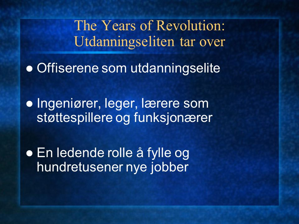 The Years of Revolution: Utdanningseliten tar over Offiserene som utdanningselite Ingeniører, leger, lærere som støttespillere og funksjonærer En ledende rolle å fylle og hundretusener nye jobber