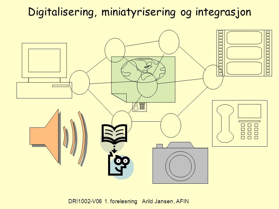DRI1002-V06 1. forelesning Arild Jansen, AFIN Digitalisering, miniatyrisering og integrasjon