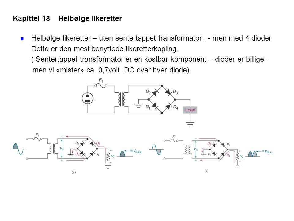 Helbølge likeretter – uten sentertappet transformator, - men med 4 dioder Dette er den mest benyttede likeretterkopling. ( Sentertappet transformator