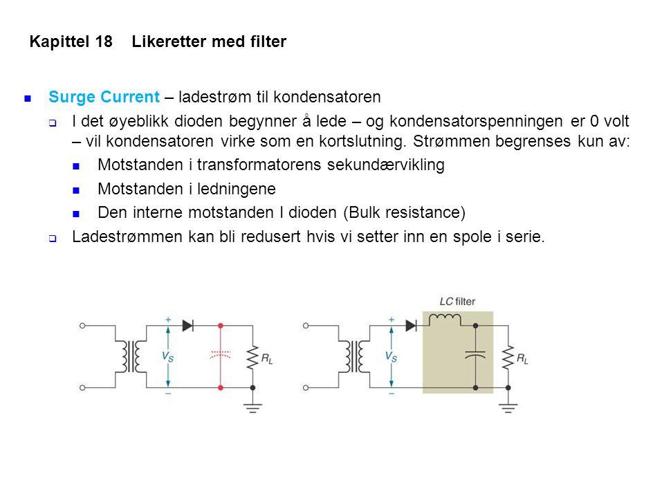 Surge Current – ladestrøm til kondensatoren  I det øyeblikk dioden begynner å lede – og kondensatorspenningen er 0 volt – vil kondensatoren virke som en kortslutning.
