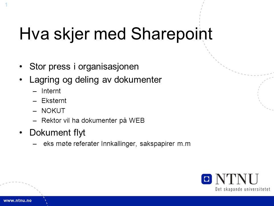 1 Hva skjer med Sharepoint Stor press i organisasjonen Lagring og deling av dokumenter –Internt –Eksternt –NOKUT –Rektor vil ha dokumenter på WEB Doku