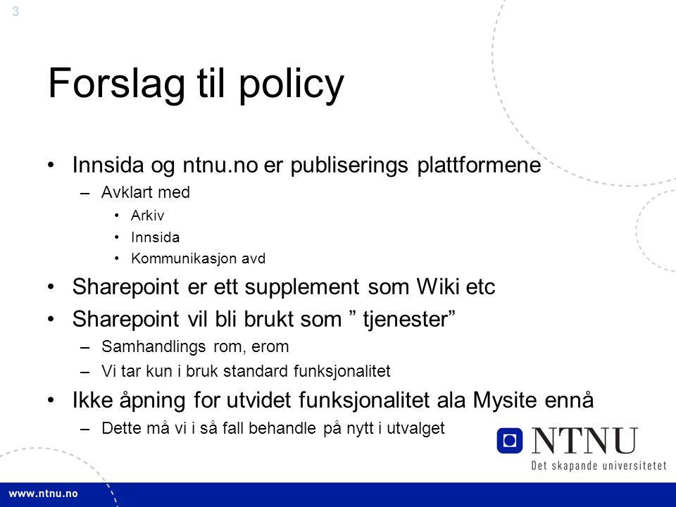 3 Forslag til policy Innsida og ntnu.no er publiserings plattformene –Avklart med Arkiv Innsida Kommunikasjon avd Sharepoint er ett supplement som Wik