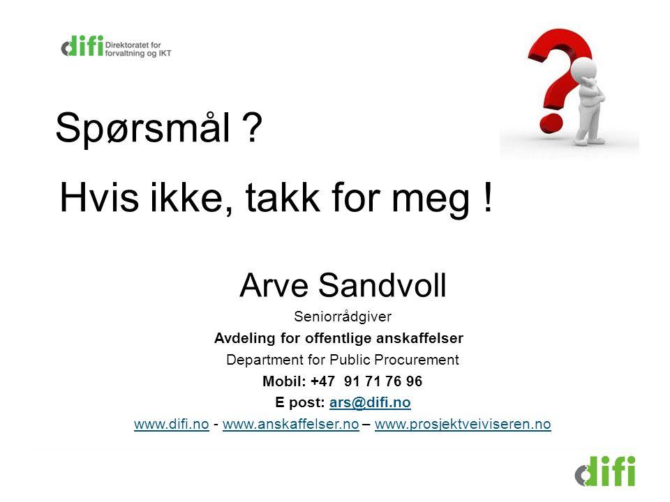 Spørsmål ? Arve Sandvoll Seniorrådgiver Avdeling for offentlige anskaffelser Department for Public Procurement Mobil: +47 91 71 76 96 E post: ars@difi