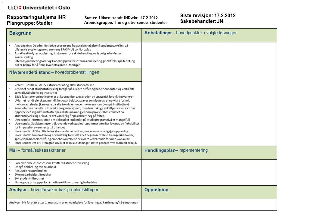 Prioriterte områder utreisende: Avtaleforvaltning Informasjon: web, veiledning, intern og ekstern kommunikasjon Søknadsweb og rutiner for opptak: mer automatisering Arbeidsfordeling mellom alle aktører på feltet: roller og ansvar