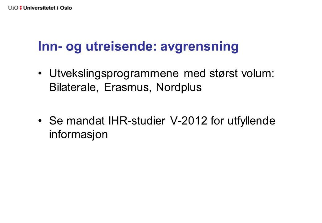 Inn- og utreisende: avgrensning Utvekslingsprogrammene med størst volum: Bilaterale, Erasmus, Nordplus Se mandat IHR-studier V-2012 for utfyllende informasjon