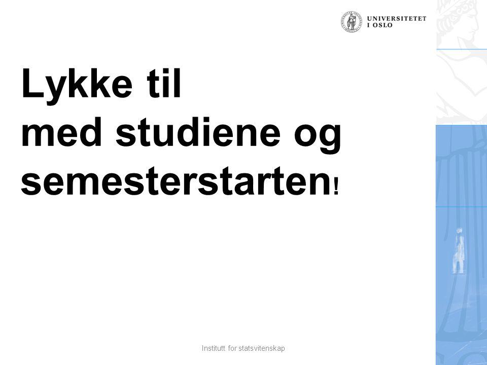 Lykke til med studiene og semesterstarten ! Institutt for statsvitenskap