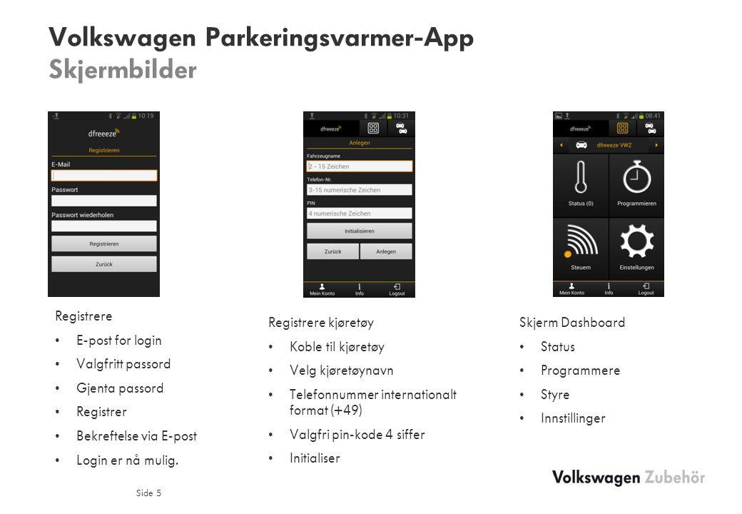 Volkswagen Parkeringsvarmer-App Skjermbilder Side 5 Registrere E-post for login Valgfritt passord Gjenta passord Registrer Bekreftelse via E-post Login er nå mulig.