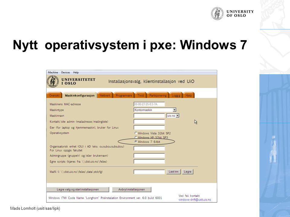 Mads Lomholt (usit/sas/lipk) Nytt operativsystem i pxe: Windows 7