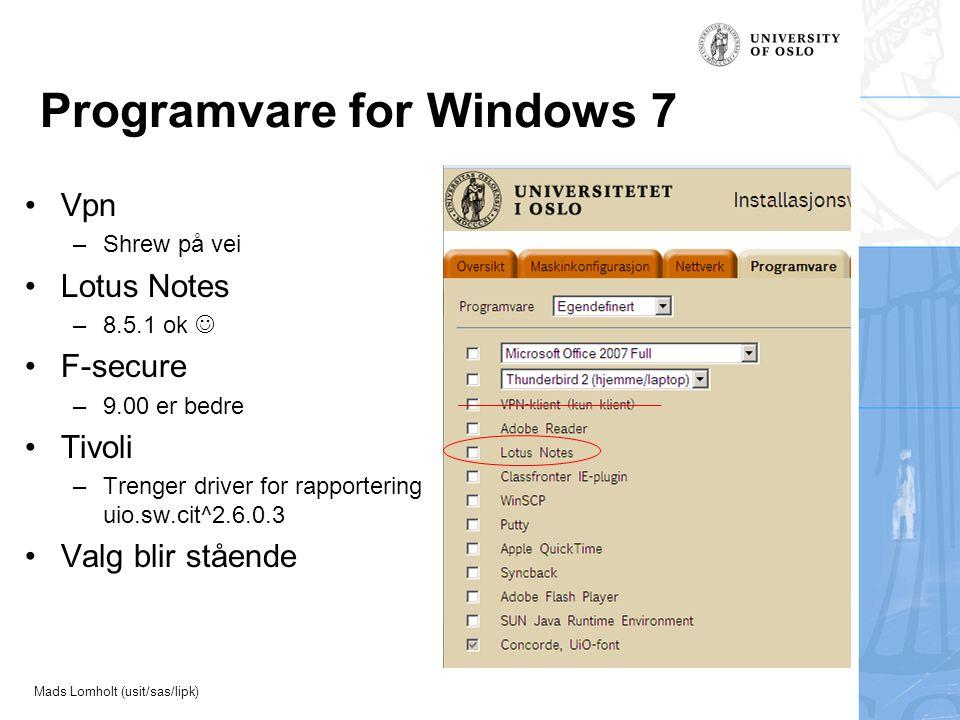 Mads Lomholt (usit/sas/lipk) Programvare for Windows 7 Vpn –Shrew på vei Lotus Notes –8.5.1 ok F-secure –9.00 er bedre Tivoli –Trenger driver for rapportering uio.sw.cit^2.6.0.3 Valg blir stående