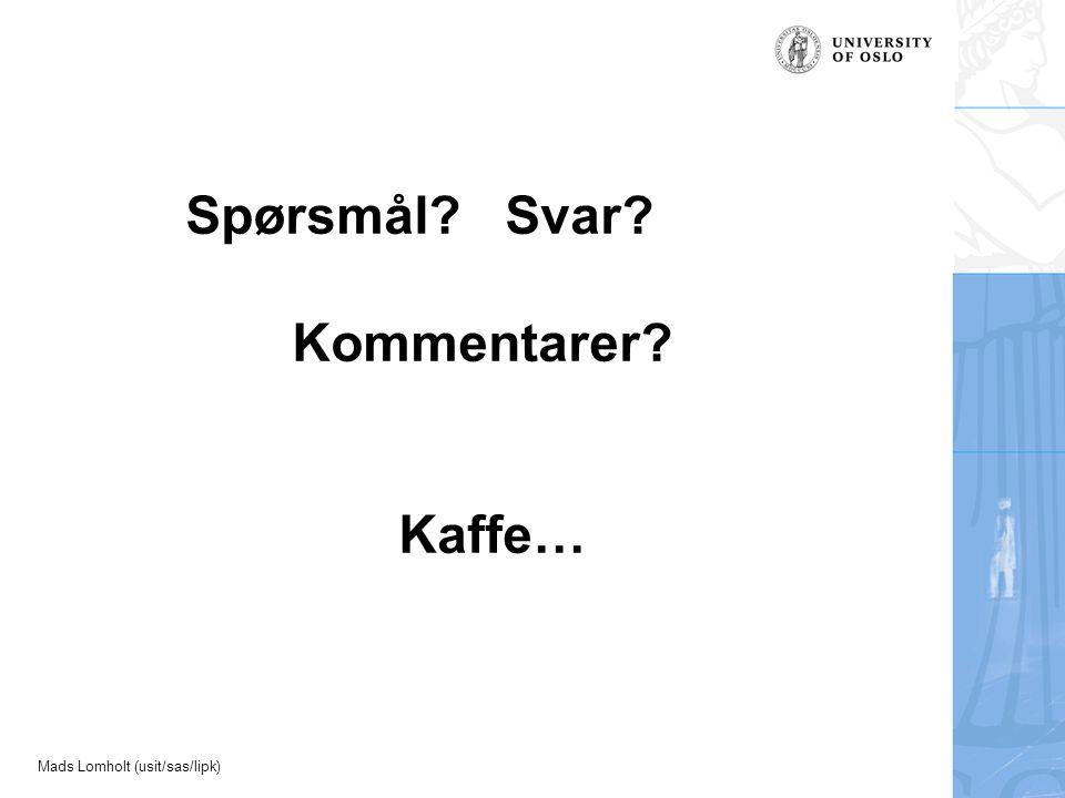 Mads Lomholt (usit/sas/lipk) Spørsmål Svar Kommentarer Kaffe…
