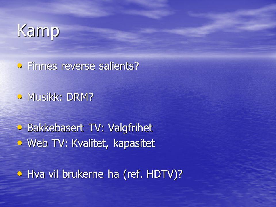 Kamp Finnes reverse salients? Finnes reverse salients? Musikk: DRM? Musikk: DRM? Bakkebasert TV: Valgfrihet Bakkebasert TV: Valgfrihet Web TV: Kvalite