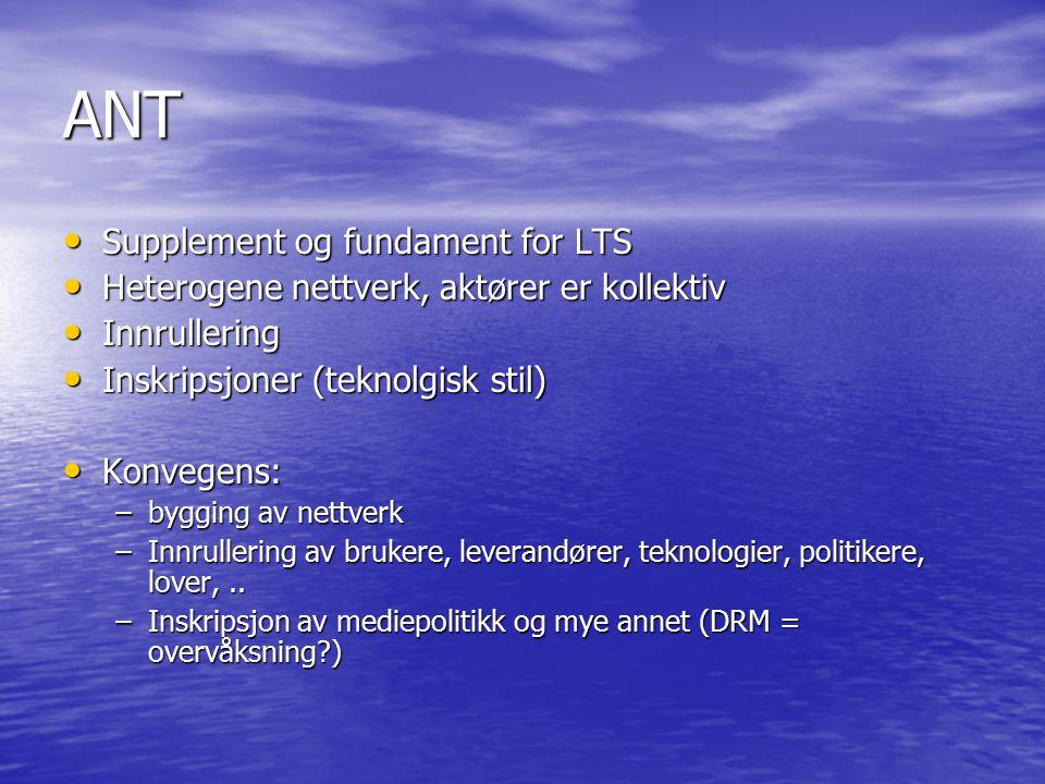 ANT Supplement og fundament for LTS Supplement og fundament for LTS Heterogene nettverk, aktører er kollektiv Heterogene nettverk, aktører er kollekti