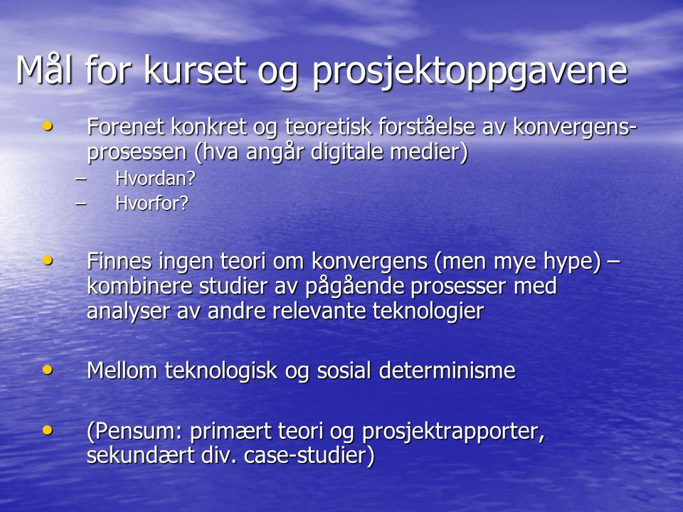 Mål for kurset og prosjektoppgavene Forenet konkret og teoretisk forståelse av konvergens- prosessen (hva angår digitale medier) Forenet konkret og te