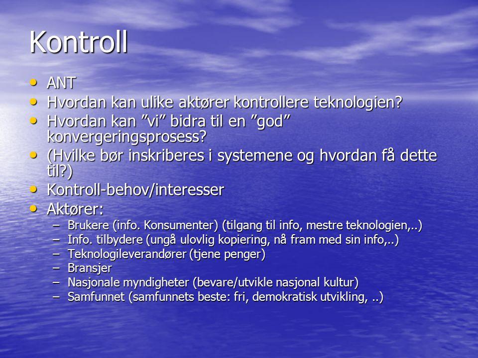 """Kontroll ANT ANT Hvordan kan ulike aktører kontrollere teknologien? Hvordan kan ulike aktører kontrollere teknologien? Hvordan kan """"vi"""" bidra til en """""""