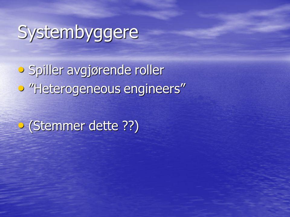 """Systembyggere Spiller avgjørende roller Spiller avgjørende roller """"Heterogeneous engineers"""" """"Heterogeneous engineers"""" (Stemmer dette ??) (Stemmer dett"""
