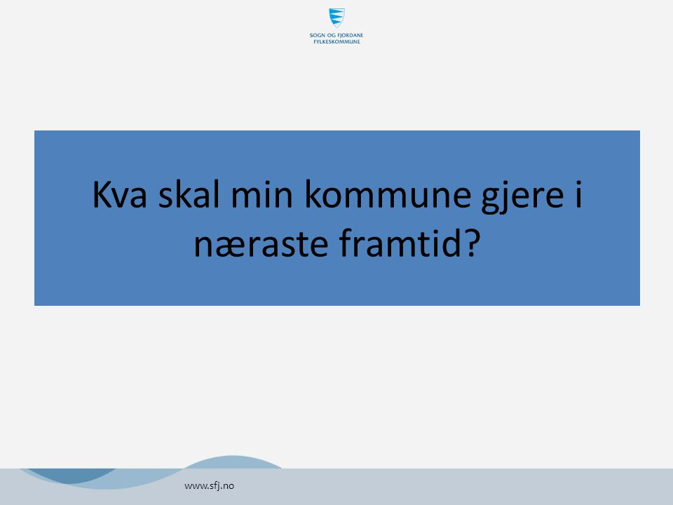 Kva skal min kommune gjere i næraste framtid www.sfj.no