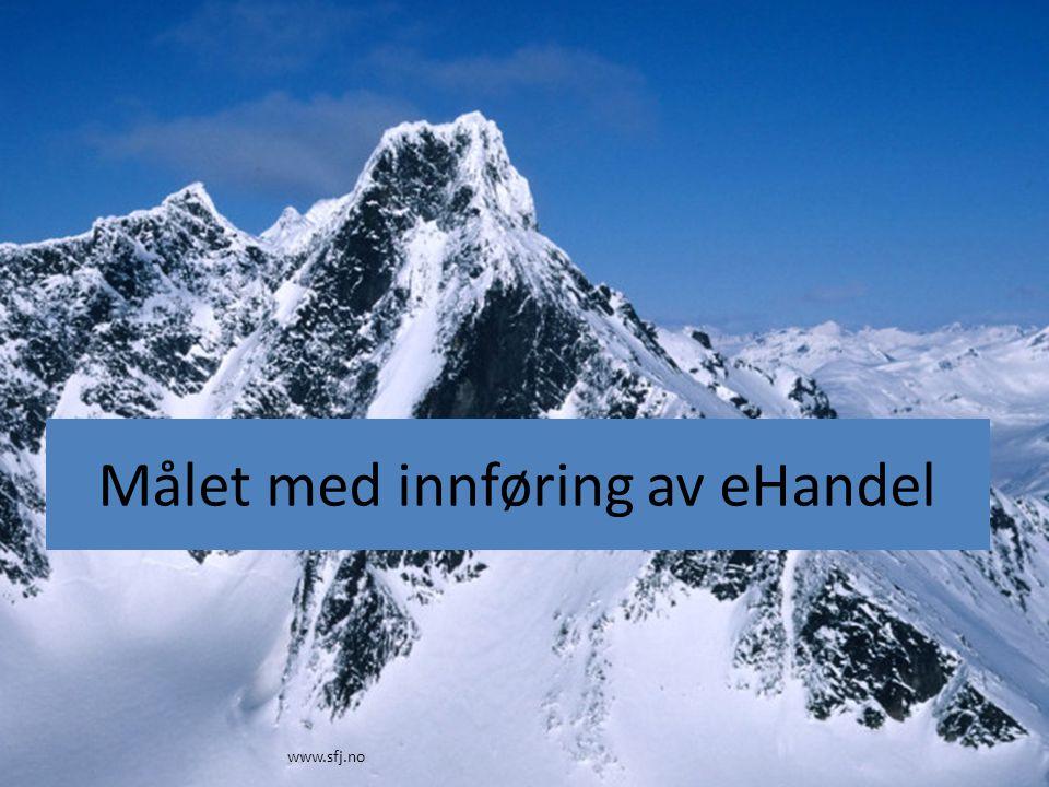 Målet med innføring av eHandel www.sfj.no