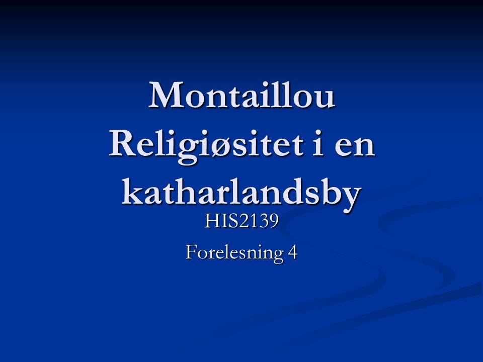 Montaillou Religiøsitet i en katharlandsby HIS2139 Forelesning 4