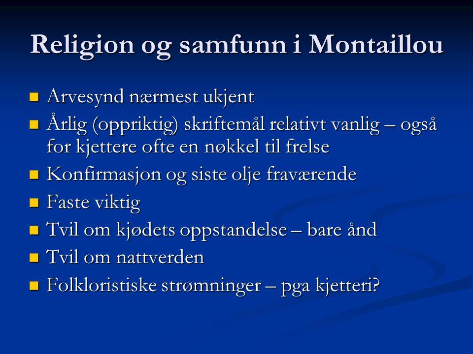 Religion og samfunn i Montaillou Arvesynd nærmest ukjent Arvesynd nærmest ukjent Årlig (oppriktig) skriftemål relativt vanlig – også for kjettere ofte