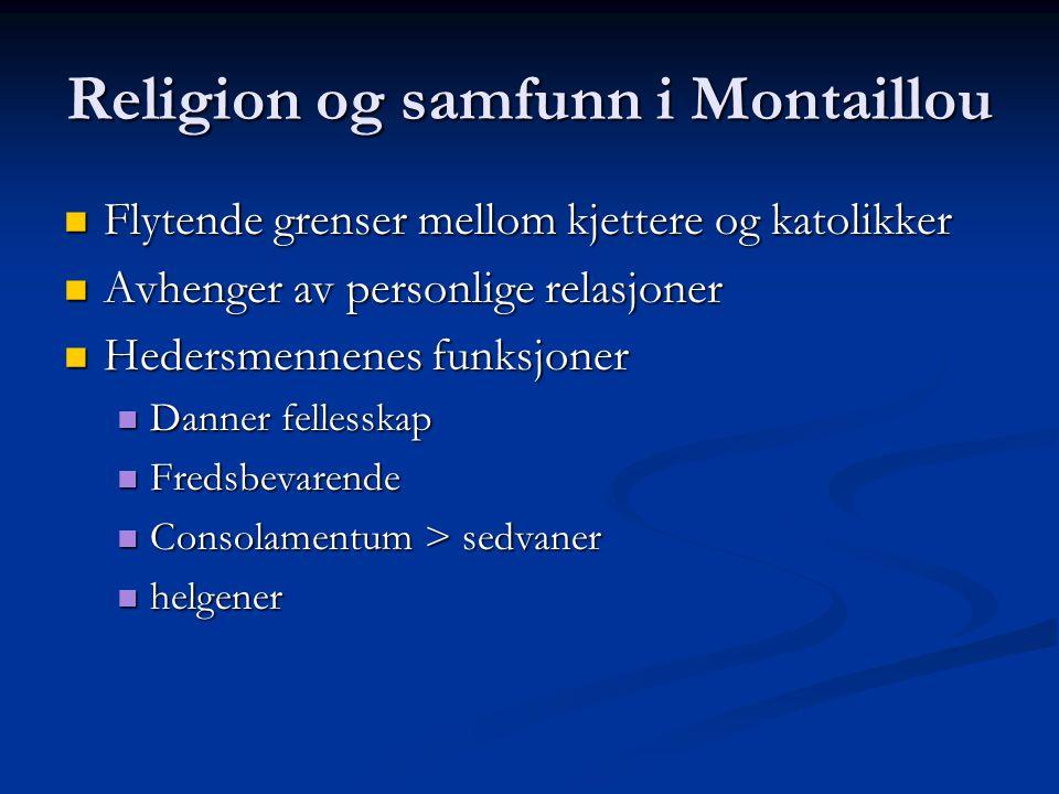 Religion og samfunn i Montaillou Flytende grenser mellom kjettere og katolikker Flytende grenser mellom kjettere og katolikker Avhenger av personlige