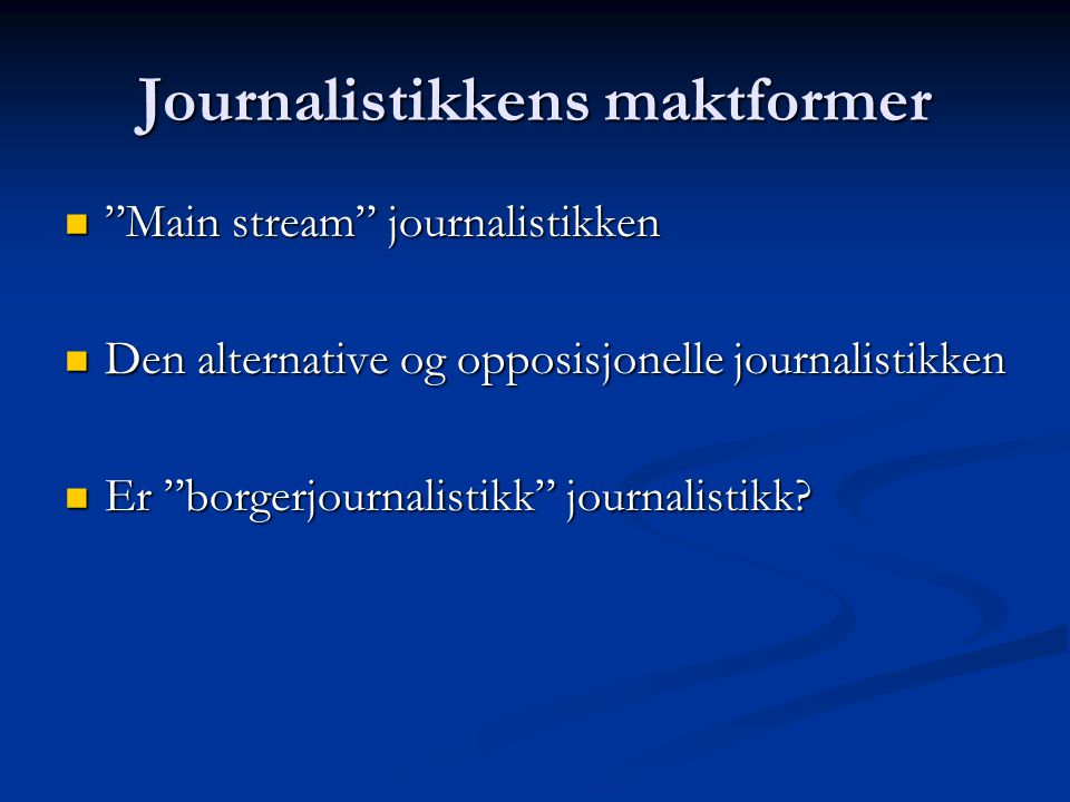 "Journalistikkens maktformer ""Main stream"" journalistikken ""Main stream"" journalistikken Den alternative og opposisjonelle journalistikken Den alternat"