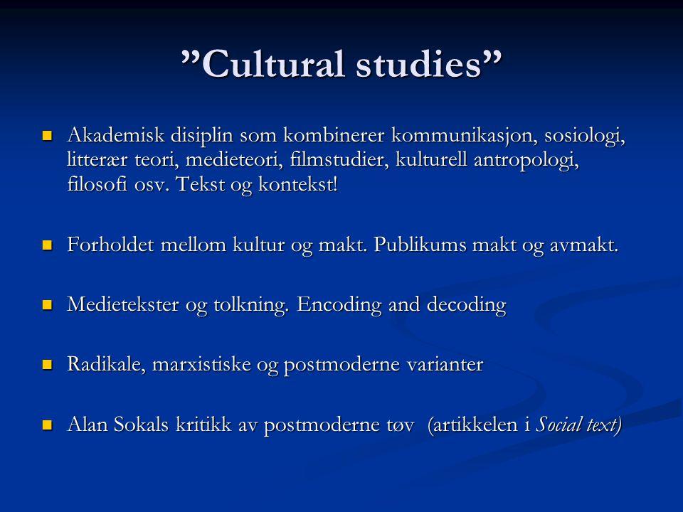 Cultural studies Akademisk disiplin som kombinerer kommunikasjon, sosiologi, litterær teori, medieteori, filmstudier, kulturell antropologi, filosofi osv.
