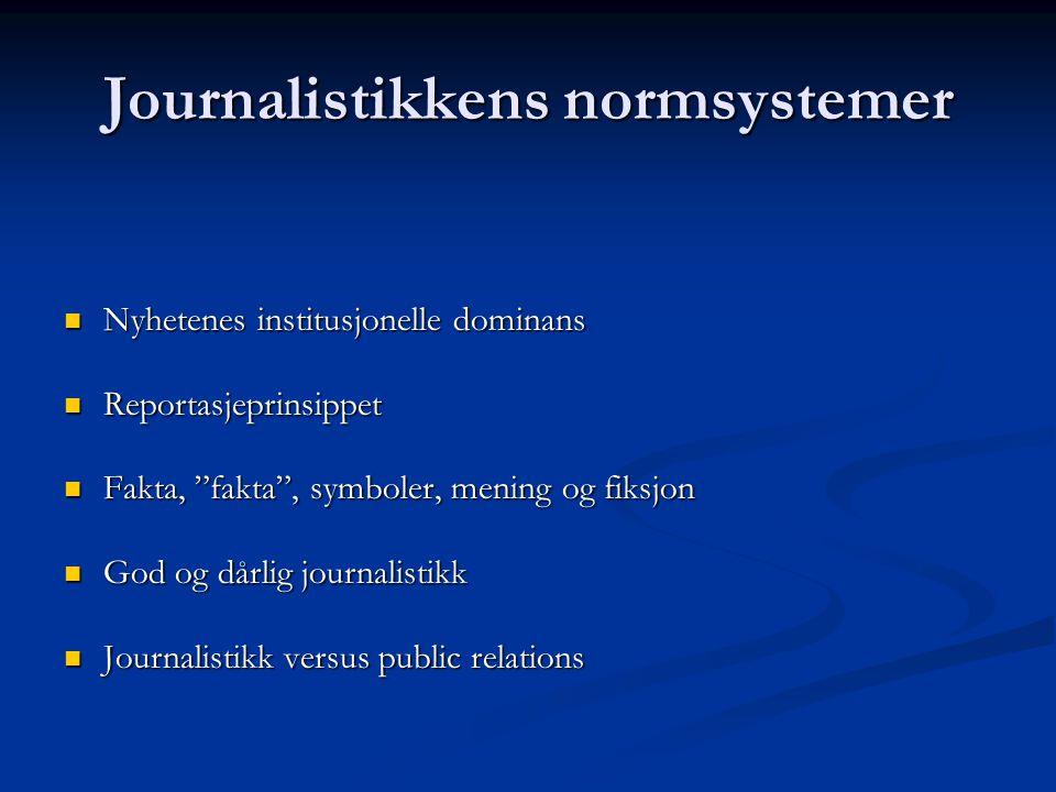 "Journalistikkens normsystemer Nyhetenes institusjonelle dominans Nyhetenes institusjonelle dominans Reportasjeprinsippet Reportasjeprinsippet Fakta, """