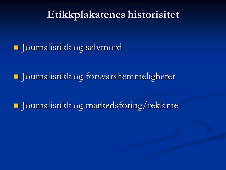 Etikkplakatenes historisitet Journalistikk og selvmord Journalistikk og selvmord Journalistikk og forsvarshemmeligheter Journalistikk og forsvarshemmeligheter Journalistikk og markedsføring/reklame Journalistikk og markedsføring/reklame