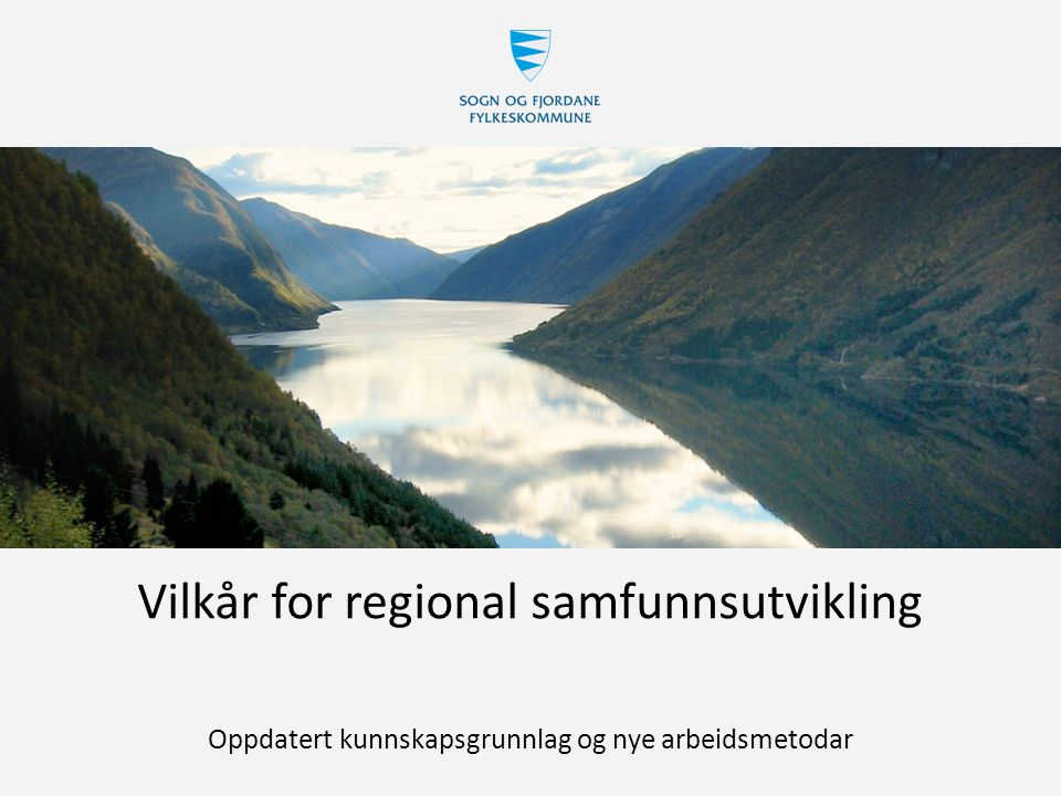 Vilkår for regional samfunnsutvikling Oppdatert kunnskapsgrunnlag og nye arbeidsmetodar