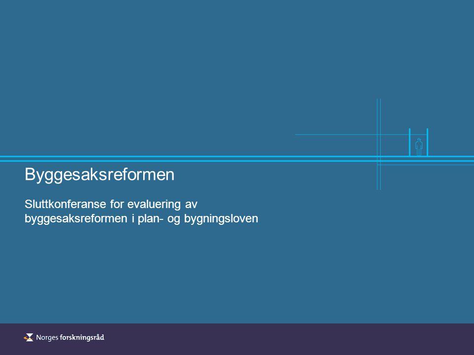 Byggesaksreformen Sluttkonferanse for evaluering av byggesaksreformen i plan- og bygningsloven