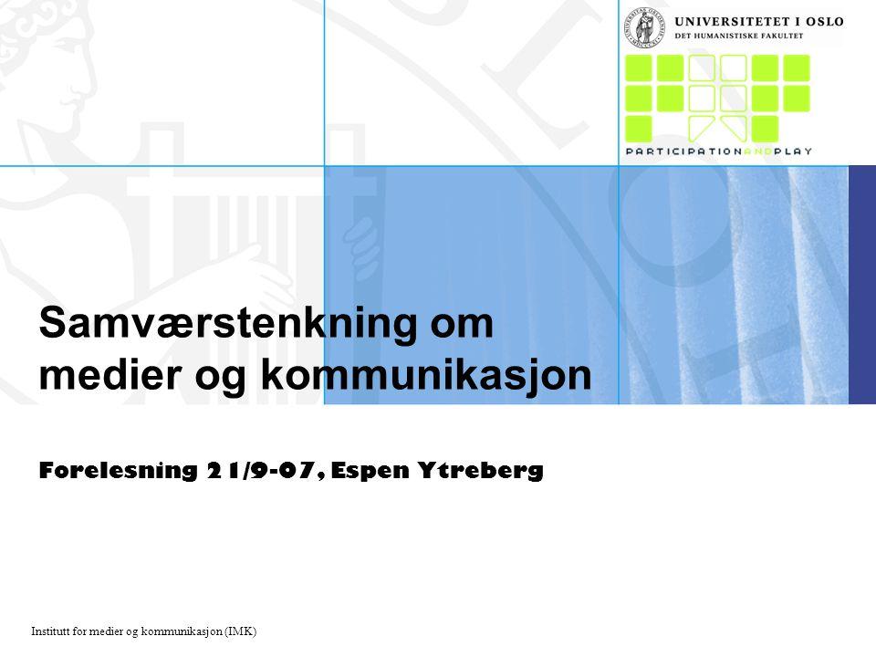 Institutt for medier og kommunikasjon (IMK) Samværstenkning om medier og kommunikasjon Forelesning 21/9-07, Espen Ytreberg