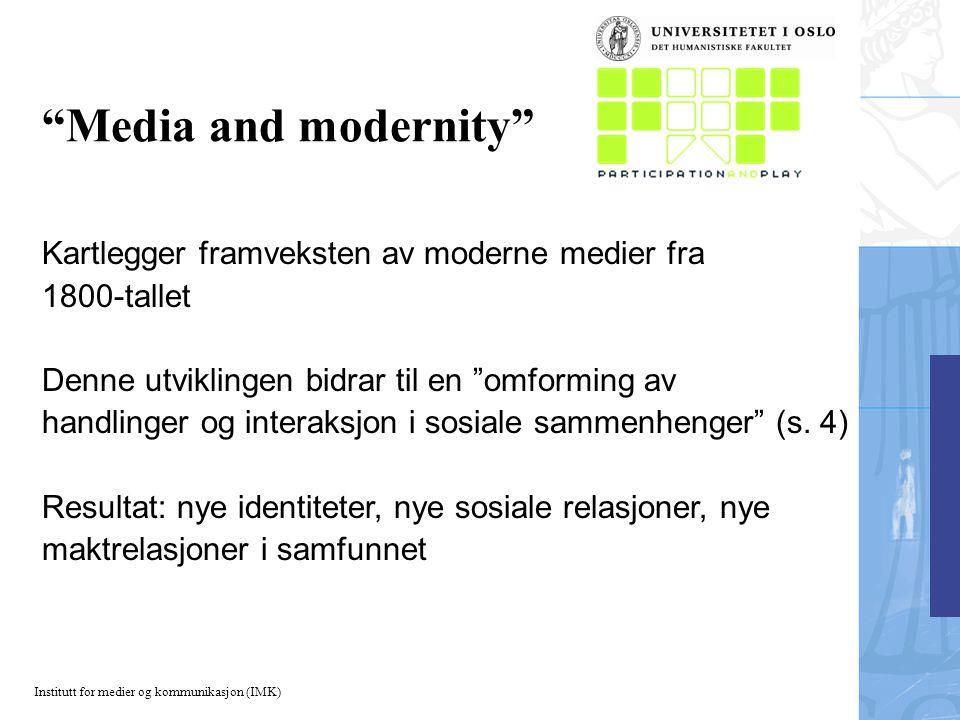 """Institutt for medier og kommunikasjon (IMK) """"Media and modernity"""" Kartlegger framveksten av moderne medier fra 1800-tallet Denne utviklingen bidrar ti"""