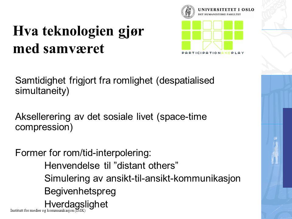 Institutt for medier og kommunikasjon (IMK) Hva teknologien gjør med samværet Samtidighet frigjort fra romlighet (despatialised simultaneity) Akseller