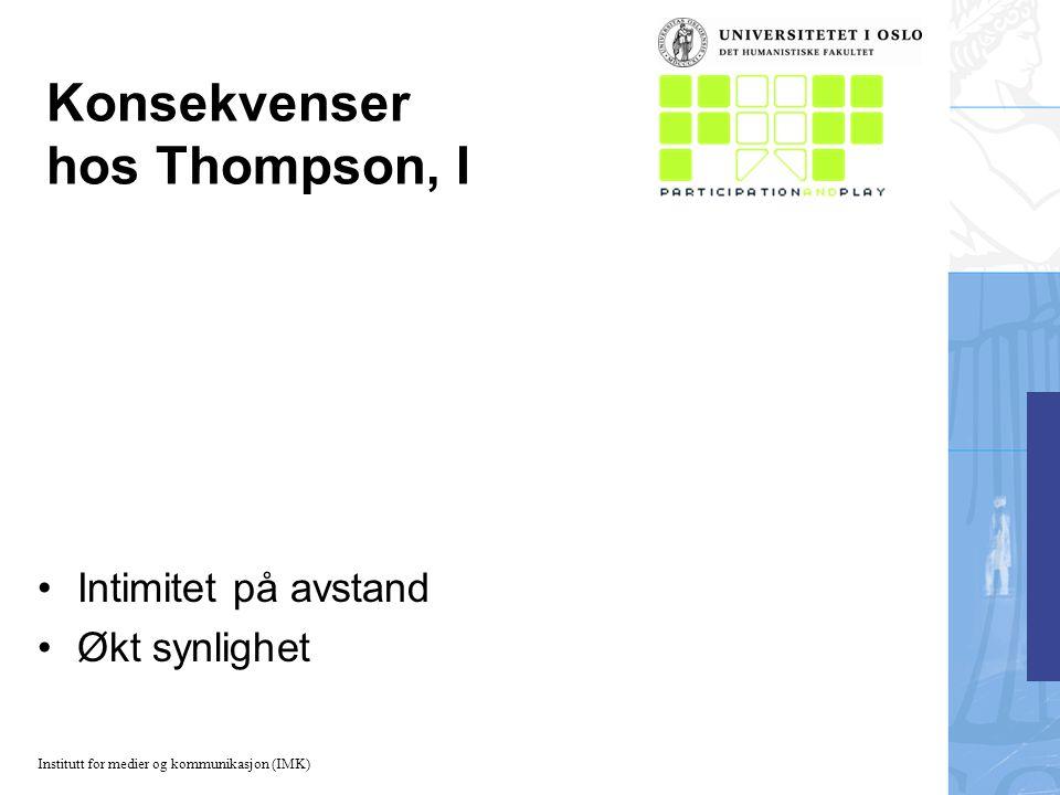 Institutt for medier og kommunikasjon (IMK) Konsekvenser hos Thompson, I Intimitet på avstand Økt synlighet