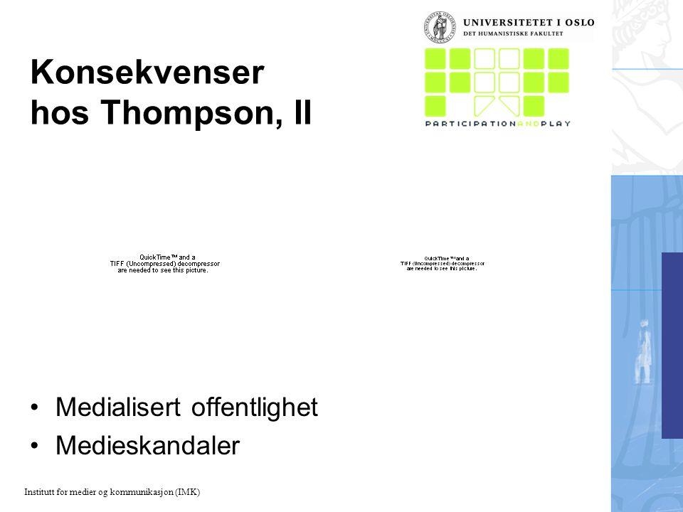 Institutt for medier og kommunikasjon (IMK) Konsekvenser hos Thompson, II Medialisert offentlighet Medieskandaler