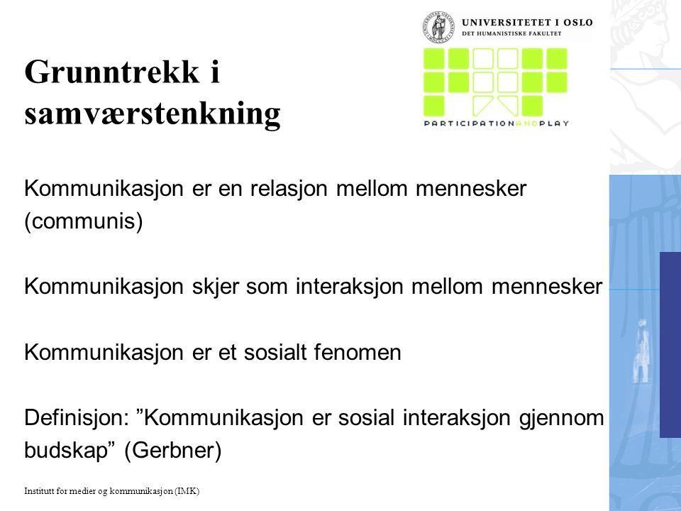 Institutt for medier og kommunikasjon (IMK) Grunntrekk i samværstenkning Kommunikasjon er en relasjon mellom mennesker (communis) Kommunikasjon skjer