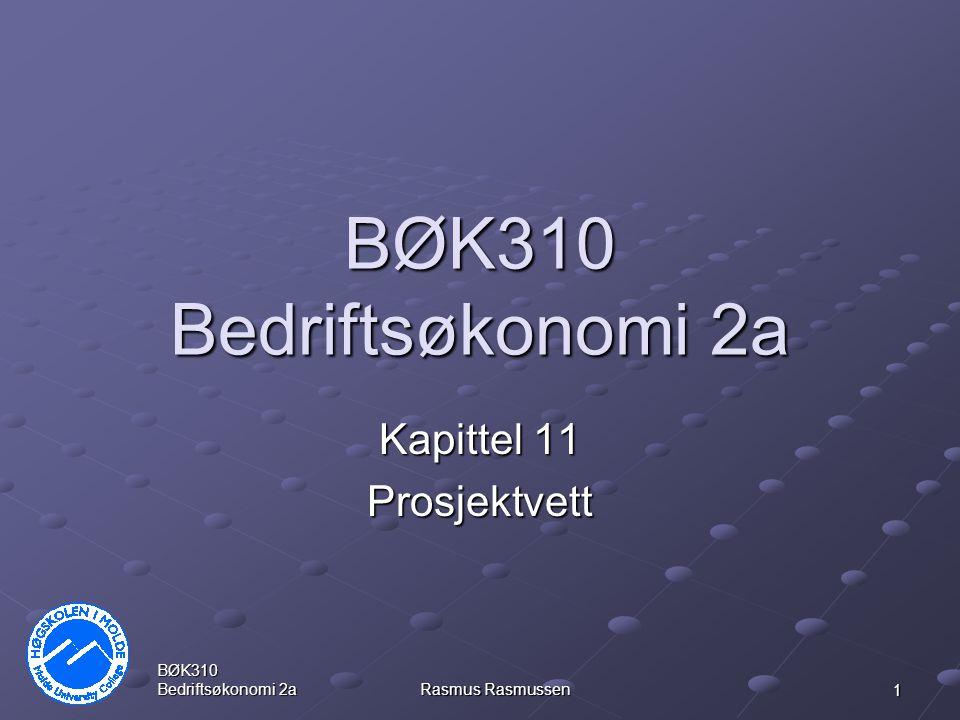 BØK310 Bedriftsøkonomi 2a Rasmus Rasmussen 1 BØK310 Bedriftsøkonomi 2a Kapittel 11 Prosjektvett