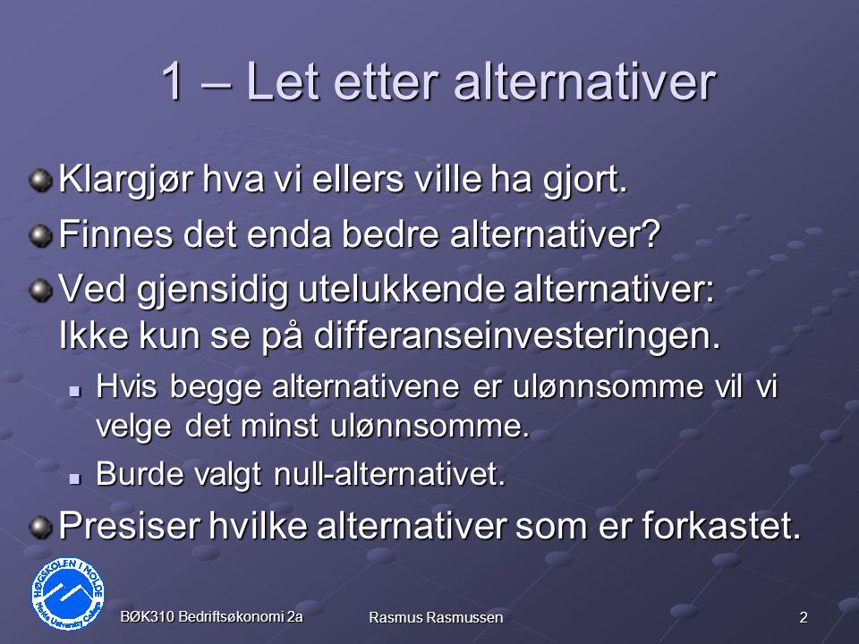 2 BØK310 Bedriftsøkonomi 2a Rasmus Rasmussen 1 – Let etter alternativer Klargjør hva vi ellers ville ha gjort.