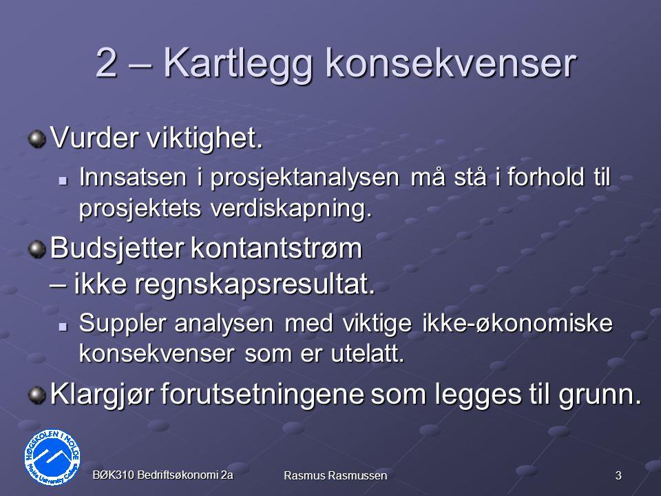 3 BØK310 Bedriftsøkonomi 2a Rasmus Rasmussen 2 – Kartlegg konsekvenser Vurder viktighet. Innsatsen i prosjektanalysen må stå i forhold til prosjektets