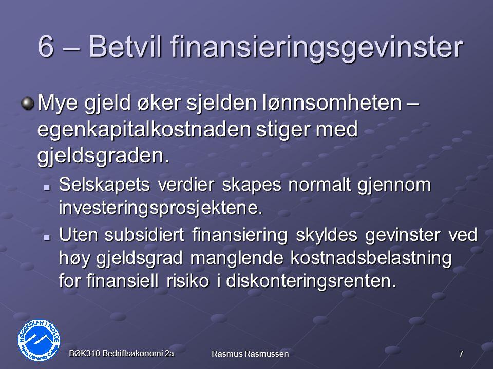 7 BØK310 Bedriftsøkonomi 2a Rasmus Rasmussen 6 – Betvil finansieringsgevinster Mye gjeld øker sjelden lønnsomheten – egenkapitalkostnaden stiger med gjeldsgraden.