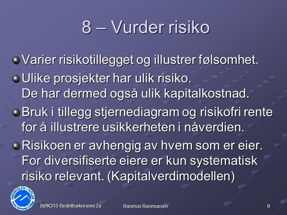 9 BØK310 Bedriftsøkonomi 2a Rasmus Rasmussen 8 – Vurder risiko Varier risikotillegget og illustrer følsomhet. Ulike prosjekter har ulik risiko. De har