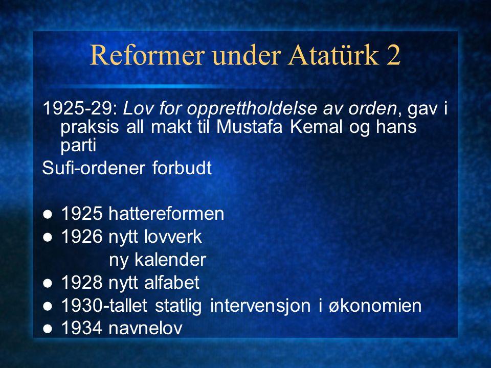 Reformer under Atatürk 2 1925-29: Lov for opprettholdelse av orden, gav i praksis all makt til Mustafa Kemal og hans parti Sufi-ordener forbudt 1925 h