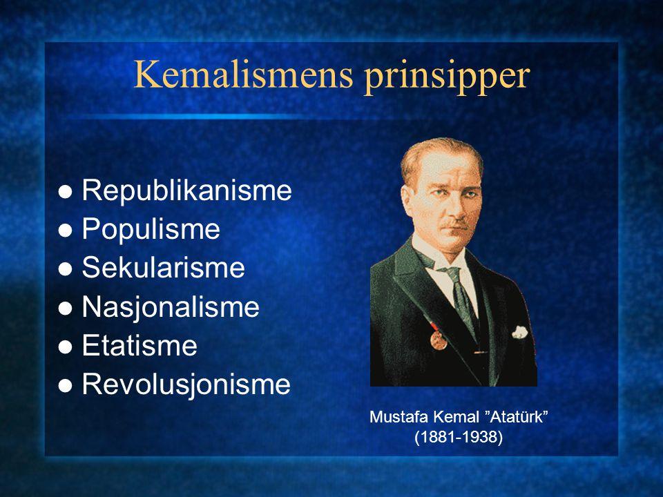 "Kemalismens prinsipper Republikanisme Populisme Sekularisme Nasjonalisme Etatisme Revolusjonisme Mustafa Kemal ""Atatürk"" (1881-1938)"