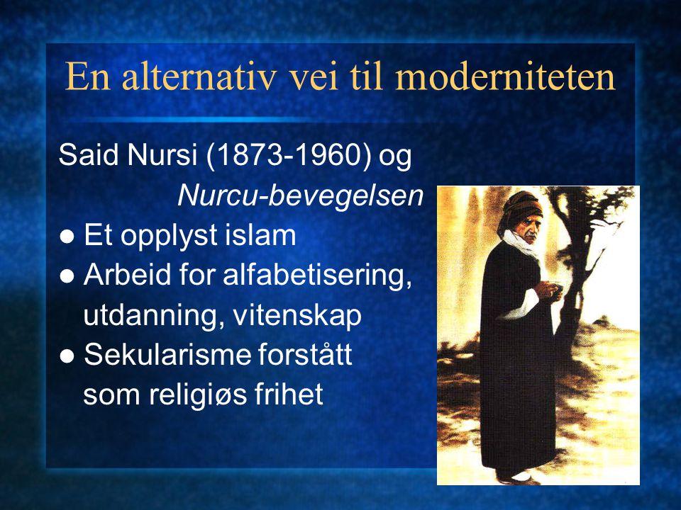 En alternativ vei til moderniteten Said Nursi (1873-1960) og Nurcu-bevegelsen Et opplyst islam Arbeid for alfabetisering, utdanning, vitenskap Sekular