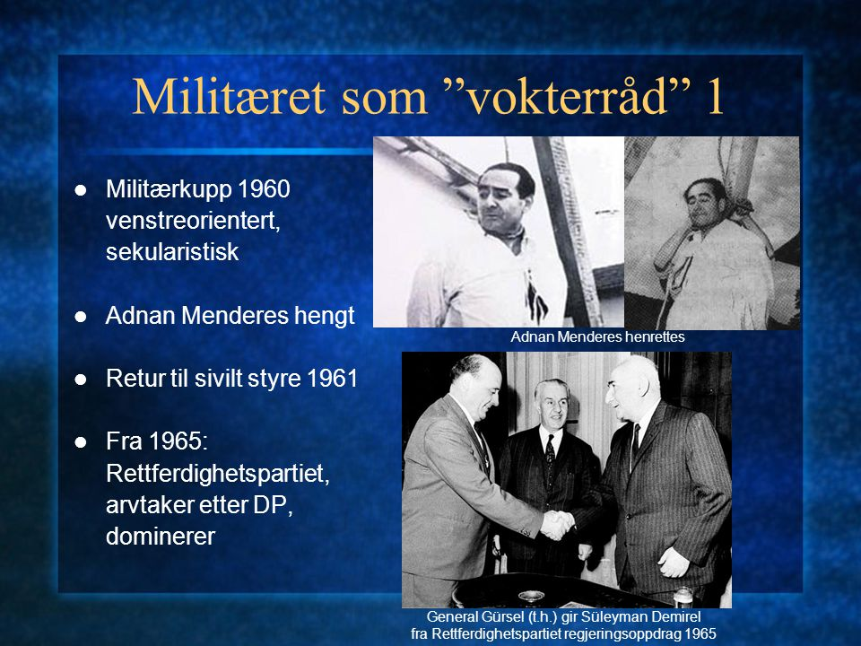 """Militæret som """"vokterråd"""" 1 Militærkupp 1960 venstreorientert, sekularistisk Adnan Menderes hengt Retur til sivilt styre 1961 Fra 1965: Rettferdighets"""