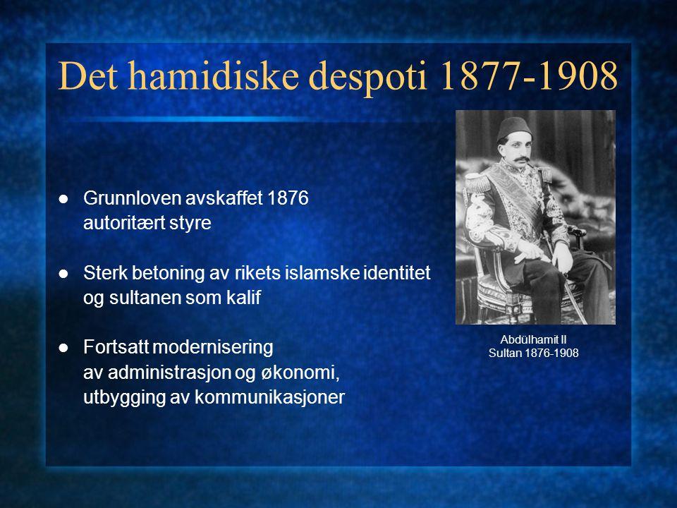 Det hamidiske despoti 1877-1908 Grunnloven avskaffet 1876 autoritært styre Sterk betoning av rikets islamske identitet og sultanen som kalif Fortsatt