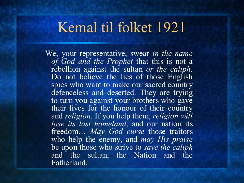 Kemal til folket 1921 We, your representative, swear in the name of God and the Prophet that this is not a rebellion against the sultan or the caliph.