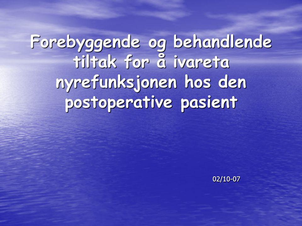 Forebyggende og behandlende tiltak for å ivareta nyrefunksjonen hos den postoperative pasient 02/10-07