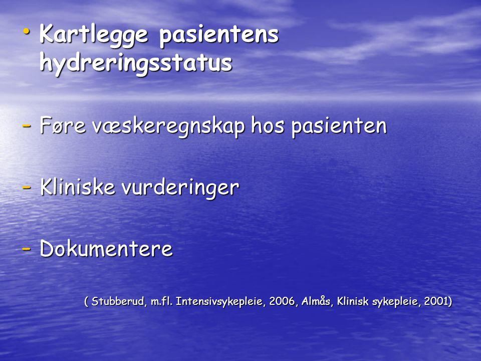 Kartlegge pasientens hydreringsstatus Kartlegge pasientens hydreringsstatus - Føre væskeregnskap hos pasienten - Kliniske vurderinger - Dokumentere ( Stubberud, m.fl.